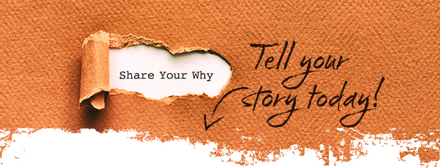 Share Your Why - Tell your story today
