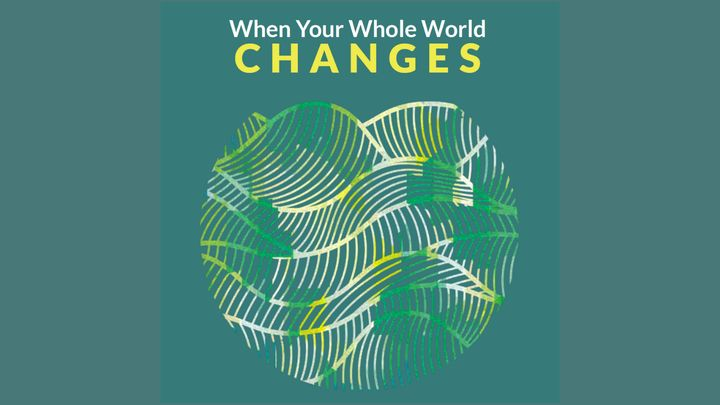 Reading Plan: When Your Whole World Changes